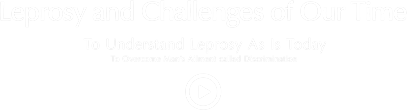 Leprosy and Challenges of Our Time ハンセン病の「いま」を知る 人類の抱える「差別」という病を克服するために
